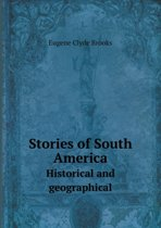Stories of South America Historical and Geographical
