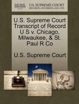 U.S. Supreme Court Transcript of Record U S V. Chicago, Milwaukee, & St. Paul R Co