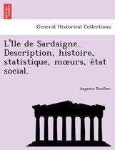 L'i Le de Sardaigne. Description, Histoire, Statistique, M Urs, E Tat Social.