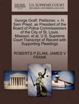George Graff, Petitioner, V. H. Sam Priest, as President of the Board of Police Commissioners of the City of St. Louis, Missouri, et al. U.S. Supreme Court Transcript of Record with Supporting Pleadings