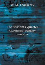 The Students' Quarter Or, Paris Five-And Thirty Years Since