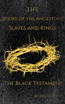 The Books of the Ancestors. Slaves and Kings. The Black Testament. The Book of Evil Jesus.
