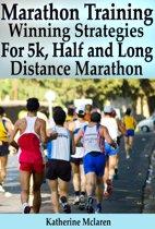 Marathon Training: Winning Strategies, Preparation and Nutrition for Running 5k, Half, Long Distance Marathons