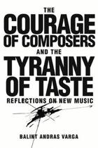 The Courage of Composers and the Tyranny of Taste