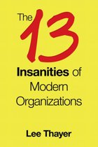 The 13 Insanities of Modern Organizations