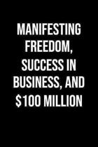 Manifesting Freedom Success In Business And 100 Million: A soft cover blank lined journal to jot down ideas, memories, goals, and anything else that c