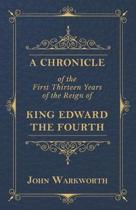 A Chronicle Of The First Thirteen Years Of The Reign Of King Edward The Fourth
