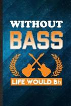 Without Bass Life Would Bb: Funny Blank Lined Music Teacher Lover Notebook/ Journal, Graduation Appreciation Gratitude Thank You Souvenir Gag Gift