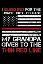 I Bleed Red for the honor, duty, courage my Grandpa gives to the Thin Red Line