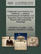 Preformed Line Products Co., Petitioner, V. Watson, Commissioner of Patents. U.S. Supreme Court Transcript of Record with Supporting Pleadings