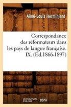 Correspondance Des R formateurs Dans Les Pays de Langue Fran aise.IX. ( d.1866-1897)