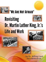 ''We Are Not Afraid'' Revisiting the Life and Work of Dr. Martin Luther King, Jr.