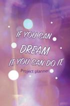 If You Can Dream It, You Can Do It. Project Planner