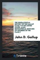 The Genealogical History of the Gallup Family in the United States, Also, Biographical Sketches of Members of the Family