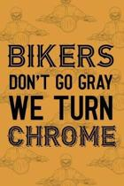 Bikers Don't Go Gray We Turn Chrome