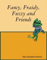 Fancy, Fraidy, Fuzzy and Friends