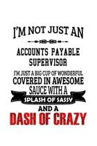 I'm Not Just An Accounts Payable Supervisor I'm Just A Big Cup Of Wonderful: Personal Accounts Payable Supervisor Notebook, Journal Gift, Diary, Doodl