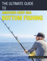 The Ultimate Guide to Amateur Deep-Sea Bottom Fishing