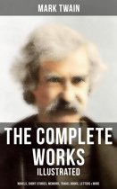 The Complete Works of Mark Twain: Novels, Short Stories, Memoirs, Travel Books, Letters & More (Illustrated)