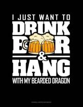 I Just Want to Drink Beer & Hang with My Bearded Dragon