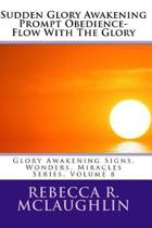 Sudden Glory Awakening Prompt Obedience- Flow with the Glory