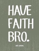 Have Faith Bro Lined Journal
