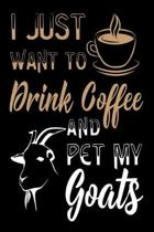 I Just Want To Drink Coffee And Pet My Goats: 120 Blank Lined Pages - 6''x 9'' Notebook - Funny Goat Journal Cute Gift Idea For Goat Lovers