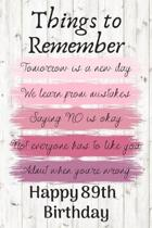 Things To Remember Tomorrow is a New Day Happy 89th Birthday: Cute 89th Birthday Card Quote Journal / Notebook / Diary / Greetings / Appreciation Gift