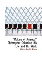 Makers of America Christopher Columbus His Life and His Work