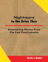 Nightmare In the Drive Thru: True and Untold Stories from the Fast Food Industry