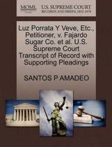 Luz Porrata y Veve, Etc., Petitioner, V. Fajardo Sugar Co. et al. U.S. Supreme Court Transcript of Record with Supporting Pleadings