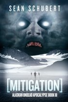 Mitigation (Alaskan Undead Apocalypse Book 3)