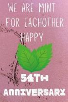 We Are Mint For Eachother Happy 54th Anniversary: Funny 54th We are mint for eachother happy anniversary Birthday Gift Journal / Notebook / Diary Quot