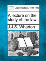 A Lecture on the Study of the Law.