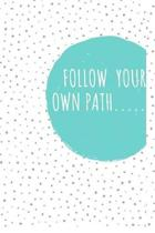 Follow Your Own Path.....: 6x9 Blank Lined Journal/Notebook