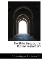 The White Slave; Or, the Russian Peasant Girl