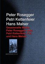Gesammelte Werke Peter Roseggers alias Petri Kettenfeier, P.K. und Hans Malser