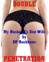 My Husband's Slut Wife (A First Anal Sex Threesome Erotica Story)