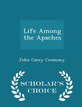 Life Among the Apaches - Scholar's Choice Edition