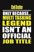 Civil Drafter Only Because Multi Tasking Legend Isn't an Official Job Title