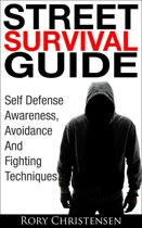 Street Survival Guide: Self Defense Awareness, Avoidance And Fighting Techniques
