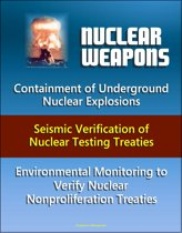 Nuclear Weapons: Containment of Underground Nuclear Explosions, Seismic Verification of Nuclear Testing Treaties, Environmental Monitoring to Verify Nuclear Nonproliferation Treaties