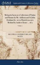 Melope�a Sacra or a Collection of Psalms and Hymns by Mr. Addison and Sr John Denham &c. Set to Musick in a New Method by Andrew Roner ... of 2; Volume 2