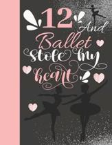 12 And Ballet Stole My Heart: Sketchbook Activity Book Gift For On Point Girls - Ballerina Sketchpad To Draw And Sketch In