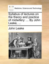Syllabus of Lectures on the Theory and Practice of Midwifery