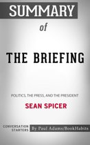 Summary of The Briefing: Politics, the Press, and the President by Sean Spicer | Conversation Starters