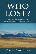 Who Lost? the Autobiography of a Blind Man with Great Vision.