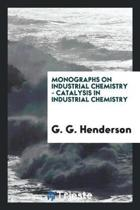 Monographs on Industrial Chemistry - Catalysis in Industrial Chemistry