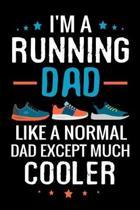 I'm a Running Dad like a normal Dad except Much Cooler: Running Training Log Book - 125 pages (6''x9'') - Gift for Runners