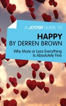 A Joosr Guide to... Happy by Derren Brown: Why More or Less Everything Is Absolutely Fine